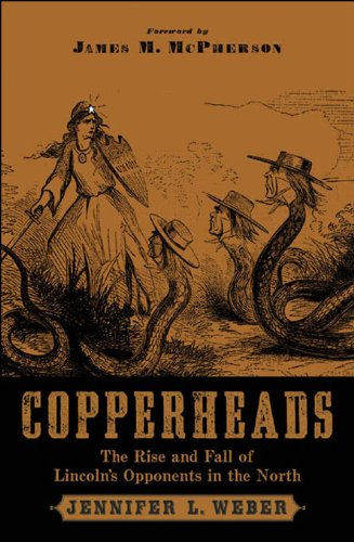 Jennifer L. Weber;James M. McPherson - Copperheads : The Rise and Fall of Lincoln's Opponents in the North