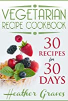 Vegetarian Cookbook: 30 Recipes for 30 Days (English Edition)