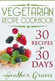 Vegetarian Cookbook: 30 Recipes for 30 Days