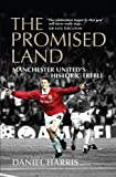 Daniel Harris The Promised Land: Manchester United's Historic Treble