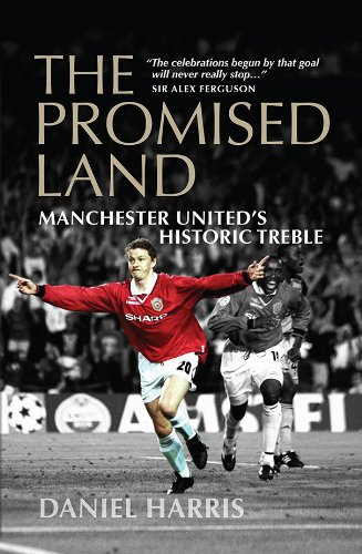 The Promised Land: Manchester United's Historic Treble by Daniel Harris