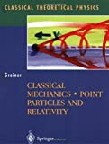 Classical Mechanics: Point Particles and Relativity (Classical Theoretical Physics) (0387955860) by Greiner, Walter