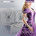 The Most to Lose (       UNABRIDGED) by Laura Landon Narrated by Sarah Coomes