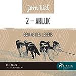 Gesang des Lebens 2: ARLUK | Jørn Riel