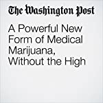 A Powerful New Form of Medical Marijuana, Without the High | David Kohn