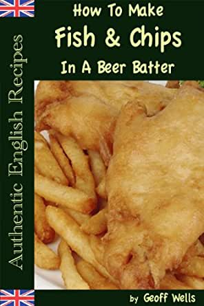 How to make fish chips in a beer batter authentic for How to make fish batter