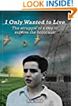 I Only Wanted to Live: The Struggle o...