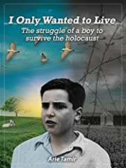 I Only Wanted to Live: The Struggle of a Boy to Survive the Holocaust