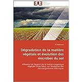 Dégradation de la matière végétale et évolution des microbes du sol: Influence de l'apport de la matière organique...