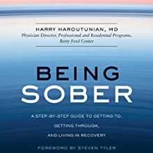 Being Sober: A Step-by-Step Guide to Getting to, Getting Through, and Living in Recovery (       UNABRIDGED) by Harry Haroutunian Narrated by Robertson Dean