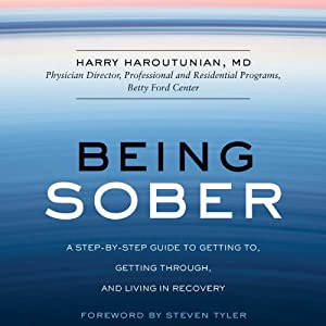 Being Sober: A Step-by-Step Guide to Getting to, Getting Through, and Living in Recovery | [Harry Haroutunian]