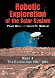 img - for Robotic Exploration of the Solar System: Part I: The Golden Age 1957-1982 (Springer Praxis Books / Space Exploration) 2007 edition by Ulivi, Paolo, Harland, David M. (2007) Paperback book / textbook / text book