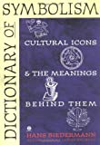 Dictionary of Symbolism: Cultural Icons and the Meanings Behind Them (0452011183) by Hans Biedermann