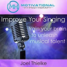 Improve Your Singing: Train Your Brain to Unleash Musical Talent with Self-Hypnosis, Meditation and Affirmations Speech by Joel Thielke Narrated by Joel Thielke