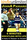 6 Minutes Wrestling With Life: A Family's Tragedy to Triumph (Every Breath Is Gold Book 1)