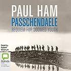 Passchendaele: Requiem for Doomed Youth Hörbuch von Paul Ham Gesprochen von: Robert Meldrum