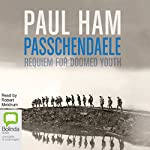 Passchendaele: Requiem for Doomed Youth | Paul Ham