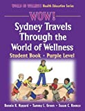 img - for WOW! Sydney Travels Through the World of Wellness-Purple Level-Paper: Student Book (World of Wellness Health Education Series) book / textbook / text book