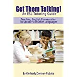 Get Them Talking! An ESL Tutoring Guide: Teaching English to Speakers of Other Languages ~ Kimberly Fujioka