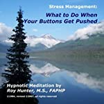 Managing Stress: What To Do When Your Buttons Get Pushed | Roy Hunter
