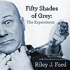 Fifty Shades of Grey: The Experiment Hörbuch von Riley J. Ford Gesprochen von: Gillian Vance