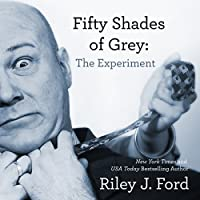 Fifty Shades of Grey: The Experiment (       UNABRIDGED) by Riley J. Ford Narrated by Gillian Vance
