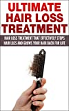 Ultimate Hair Loss Treatment: Hair Loss Treatment that Effectively Stops Hair Loss and Grows Your Hair Back For Life (Hair Loss) (Hair Loss Cure, Hair ... Hair Loss for Women, Hair Loss for Men,)