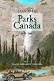 Century of Parks Canada: 1911-2011 (Canadian History and Environment)