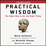 Practical Wisdom: The Right Way to Do the Right Thing | Barry Schwartz,Kenneth Sharpe