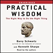 Practical Wisdom: The Right Way to Do the Right Thing | [Barry Schwartz, Kenneth Sharpe]