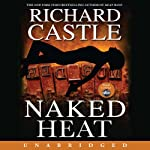 Naked Heat (       UNABRIDGED) by Richard Castle Narrated by Johnny Heller
