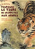 Pourquoi  le tigre ne grimpe pas aux arbres