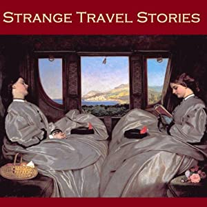 Strange Travel Stories | [Arthur Conan Doyle, H. Rider Haggard, Mark Twain, Wilkie Collins, Edgar Allan Poe, Guy Boothby, Jerome K. Jerome]