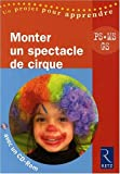echange, troc  - Monter un Spectacle de cirque - PS, MS, GS - avec 1 Cédérom