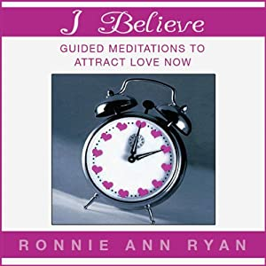 I Believe: Guided Meditations to Attract Love Now | [Ronnie Ann Ryan]