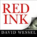 Red Ink: Inside the High-Stakes Politics of the Federal Budget Audiobook by David Wessel Narrated by Lloyd James