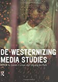 De-Westernizing Media Studies (Communication and Society)