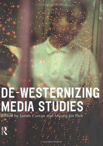 De-Westernizing Media Studies (Communication and Society)