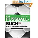 Das Fußballbuch: Regeln - Taktik - Ligen - Turniere (inkl. EM 2012)