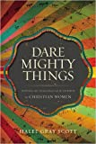 img - for Dare Mighty Things: Mapping the Challenges of Leadership for Christian Women (Paperback) - Common book / textbook / text book