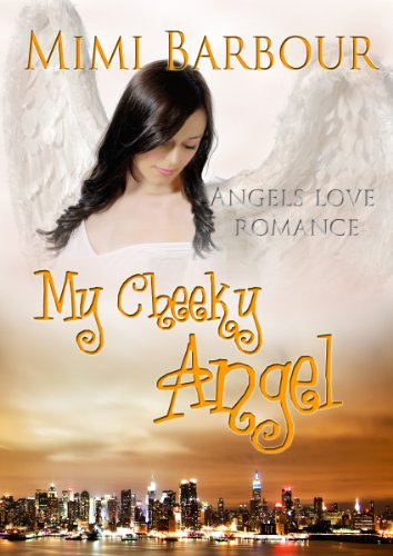 My Cheeky Angel - Angels Love Romance (Angels with Attitudes) by Mimi Barbour