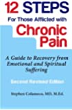 Twelve Steps for Those Afflicted with Chronic Pain: A Guide to Recovery from Emotional and Spiritual Suffering