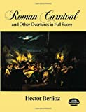 Roman Carnival and Other Overtures in Full Score (0486287505) by Berlioz, Hector