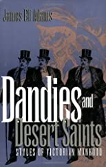 Dandies and Desert Saints: Styles of Victorian Masculinity