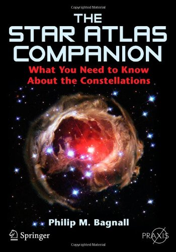 The Star Atlas Companion: What you need to know about the Constellations (Springer Praxis Books / Popular Astronomy)