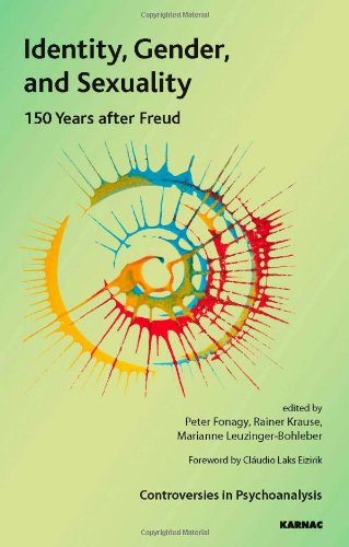 Identity, Gender and Sexuality: 150 Years After Freud (IPA: Controversies in Psychoanalysis)