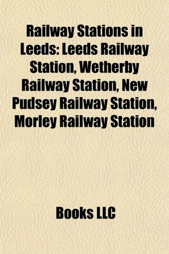 Railway Stations in Leeds: Leeds Railway Station, Wetherby Railway Station, New Pudsey Railway Station, Morley Railway Station