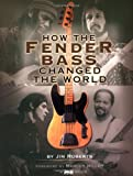 How the Fender Bass Changed the World (0879306300) by Roberts, Jim