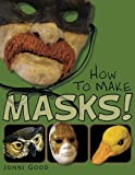 img - for How to Make Masks!: Easy New Way to Make a Mask for Masquerade, Halloween and Dress-Up Fun, With Just Two Layers of Fast-Setting Paper Mache by Jonni Good (2012-01-22) book / textbook / text book