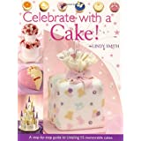 Celebrate With A Cake!: A Step-by-Step Guide to Creating 15 Memorable Cakesdi Lindy Smith